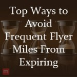 Top Ways to Avoid Frequent Flyer Miles From Expiring