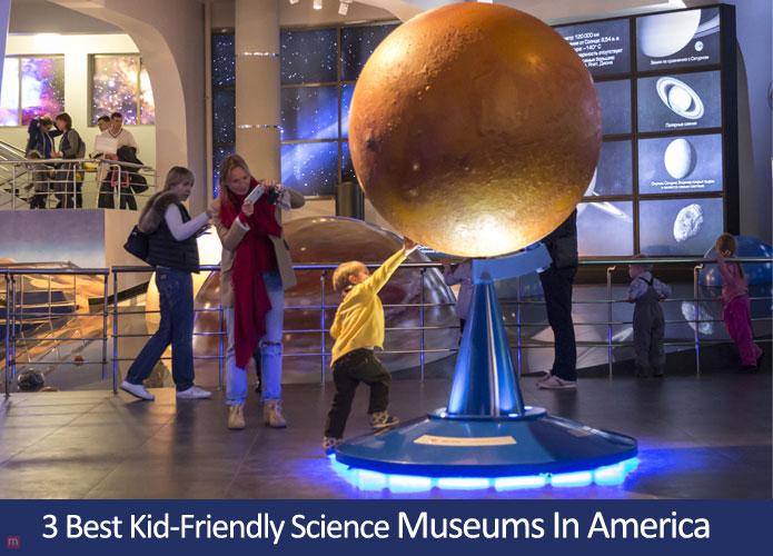 3 best kid friendly science museums in america for Best museums in america